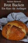 Brot backen für Anfänger: The ebook